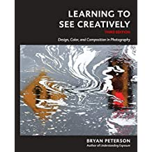 Learning to See Creatively: Design, Color, and Composition in Photography by Bryan F. Petersen (2015-09-07)