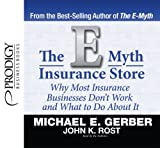 The E-Myth Insurance Store: Why Most Insurance Businesses Don't Work and What to Do About It by Michael E. Gerber (2013-10-28)
