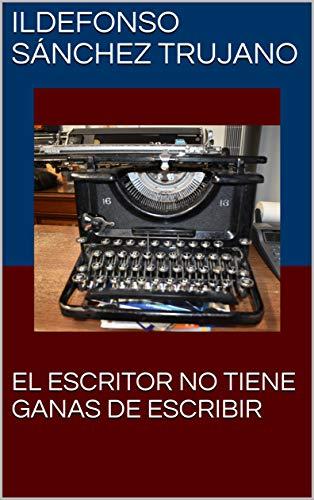 EL ESCRITOR NO TIENE GANAS DE ESCRIBIR eBook: ILDEFONSO SÁNCHEZ ...