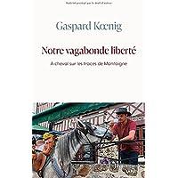 Notre vagabonde liberté: À cheval sur les traces de Montaigne