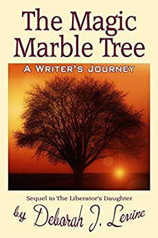 The Magic Marble Tree: A Writer's Journey (The Liberator's Daughter Book 2) by [Levine, Deborah]