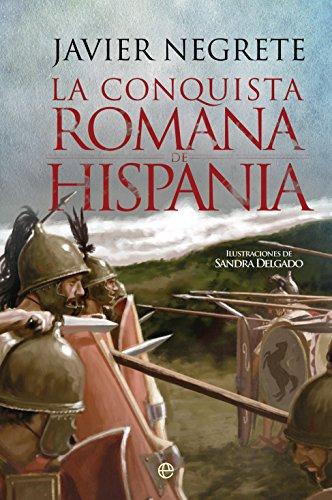 La conquista romana de Hispania (Historia) por Javier Negrete