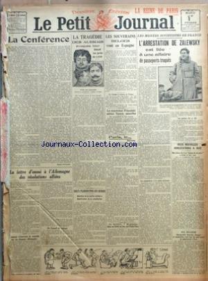 PETIT JOURNAL (LE) du 01/02/1921 - LA CONFERENCE PAR RENE VIVIANI - LA LETTRE D'ENVOI A L'ALLEMAGNE DES RESOLUTIONS ALLIEES - COMMENT S'EXERCERA LE CONTROLE SUR LES DOUANES ALLEMANDES - EN CONSEIL DE CABINET - LA TRAGEDIE DES AUBRAIS EVOQUEE HIER DEVANT LES JURES DU LOIRET - DEUX PLEBISCITES EN SUISSE - MAINTIEN DE LA JUSTICE MILITAIRE - MODIFICATION DE LA CONSTITUTION - LES SOUVERAINS BELGES VONT EN ESPAGNE - LE MARECHAL PILSUDSKI QUITTERA VARSOVIE AUJOURD'HUI PAR C - PARIS LE - DECISION - 10