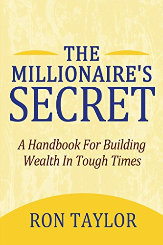The Millionaire's Secret: A Handbook for Building Wealth in Tough Times by [Taylor, Ron]