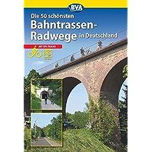Die schönsten Bahntrassenradwege in Deutschland (Die schönsten Radtouren und Radfernwege in Deutschland)
