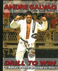 Drill to Win: 12 Months to Better Brazillian Jiu-Jitsu by Andre Galvao (2010-08-10)