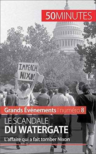 le-scandale-du-watergate-laffaire-qui-a-fait-tomber-nixon-grands-evenements-t-8-french-edition