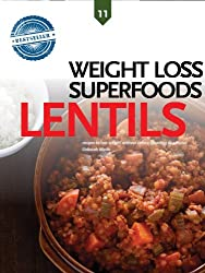 Lentils, Weight Loss Superfoods: Recipes to Help You Lose Weight Without Calorie Counting or Exercise (Vol 11) (English Edition)