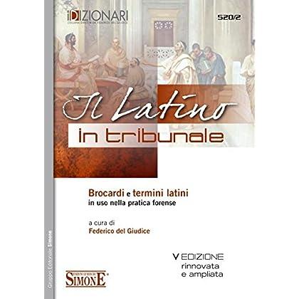 Il Latino In Tribunale: Brocardi E Termini Latini In Uso Nella Pratica Forense