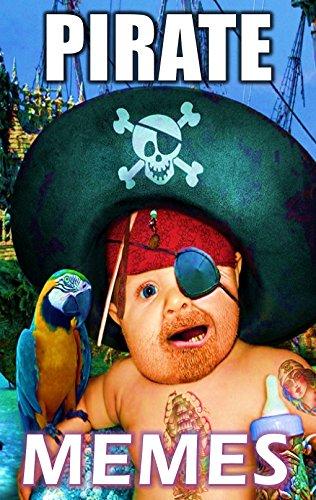 Pirate Memes: Walk the LOL Plank, Jokes Ahoy, Peg Leg Booty Plundering Hilarity!: Memes & Jokes Epic Sized Treasure Pack (Parody) (English (Leg Peg Pirate)
