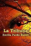 La Tribuna (Con Notas)(Biografía)(Ilustrado)(Con Notas)(Biografía)(Ilustrado) (Spanish Edition)