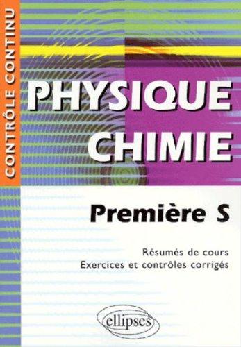 Physique Chimie Première S - Résumés de cours, exercices et contrôles corrigés par Gérard Bidault