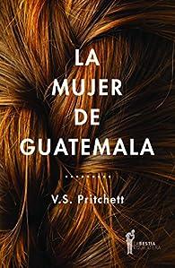La mujer de Guatemala par V.S. Pritchett