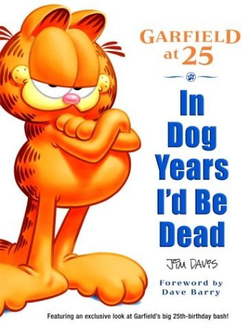 In Dog Years I'd Be Dead: Garfield at 25 (Garfield Classics) by Jim Davis (30-Jun-2004) Paperback