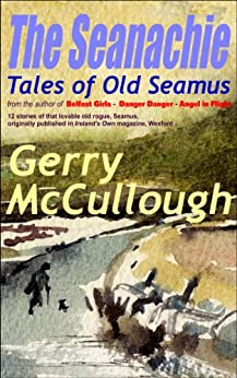 The Seanachie: Tales of Old Seamus (Tales of Old Seamus series Book 1) (English Edition) di [McCullough, Gerry]