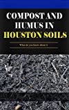 Compost And Humus In Houston Soils: What do you know about it