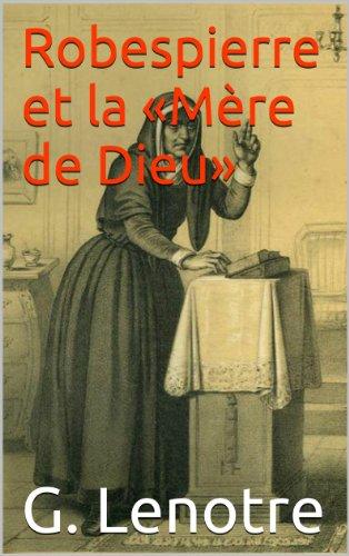 Téléchargement Robespierre et la «Mère de Dieu» pdf