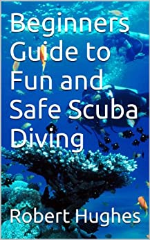 Beginners Guide to Fun and Safe Scuba Diving (English Edition)