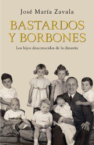 Bastardos y Borbones: Los hijos desconocidos de la dinastía (Spanish Edition)