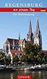 Regensburg an einem Tag: Ein Stadtrundgang - Kristina Kogel