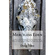 Merciless Eden: A River of No Return wilderness homestead, both beautiful and brutal, and the history of the pioneers who sought to tame this Merciless Eden by Doug Tims (2013-06-16)