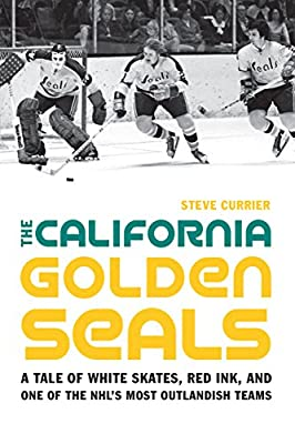 The California Golden Seals: A Tale of White Skates, Red Ink, and One of the NHL's Most Outlandish Teams (English Edition)
