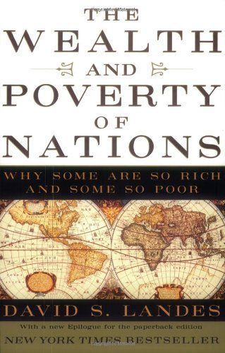 The Wealth and Poverty of Nations: Why Some Are So Rich and Some So Poor by David S. Landes (1999-05-17)