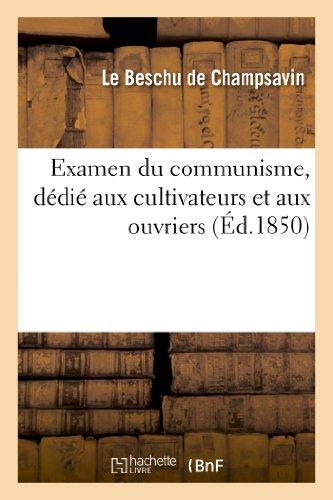 Examen du communisme, dédié aux cultivateurs et aux ouvriers par Le Beschu de Champsavin