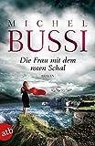 Die Frau mit dem roten Schal: Roman von Michel Bussi