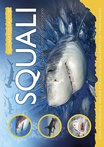 Squali. Vieni a conoscere i più potenti cacciatori dell'oceano. Ediz. illustrata