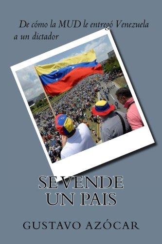 Se vende un Pais: de como la MUD le entrego Venezuela a un dictador