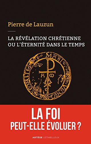 La révélation chrétienne ou l'éternité dans le temps: La foi peut-elle évoluer ?