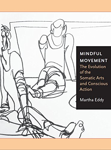 Mindful Movement:The Evolution of the Somatic Arts and Conscious Action: The Evolution of the Somatic Arts and Conscious Action