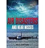 [(The Mammoth Book of Air Disasters and Near Misses)] [ By (author) Paul Simpson, By (author) Paul Copperwaite ] [October, 2014]