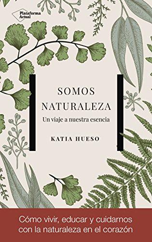 Somos Naturaleza: Un viaje a nuestra esencia eBook: Katia Hueso ...