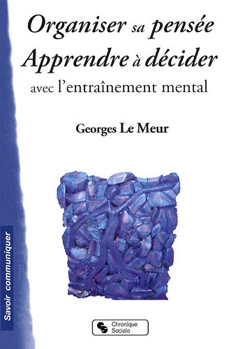 Organiser sa pensée et décider avec l'entraînement mental par Georges Le Meur