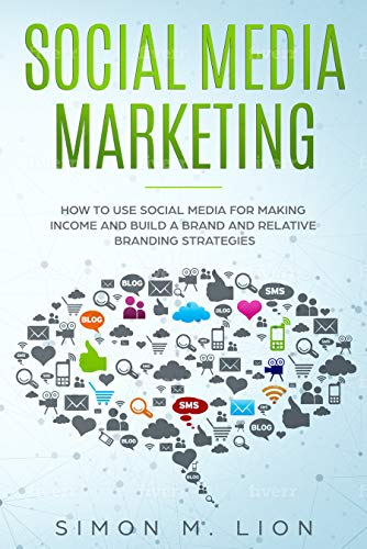 Social media marketing: 3 Books in 1 - How to Use Social Media for Making Income and Build a Brand and Relative Branding Strategies (English Edition)
