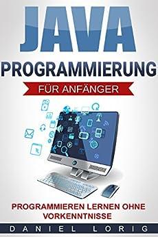 Java-Programmierung für Anfänger: Programmieren lernen ohne Vorkenntnisse von [Lorig, Daniel]