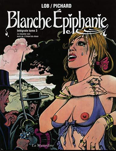 Blanche Epiphanie. Intégrale tome 3
