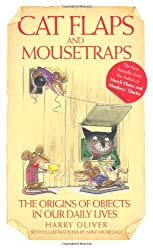 Cat Flaps and Mousetraps: The Origins of Objects in Our Daily Lives by Harry Oliver (2010-09-06)