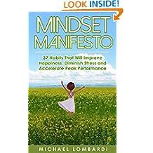 Mindset Manifesto: 37 Habits That Will Improve Happiness, Diminish Stress and Accelerate Peak Performance (The Power Of Mindset, Motivation Manifesto, Peak Performance, Accelerated Learning)