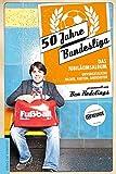 50 Jahre Bundesliga - Das Jubiläumsalbum: Unvergessliche Bilder, Fakten, Anekdoten - Ben Redelings
