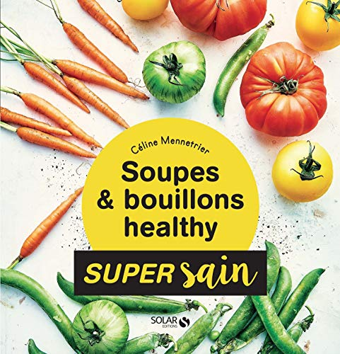 Soupes & bouillons healthy - super sain (French Edition)