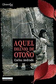 Aquel Diluvio De Otoño par  Carlos Andrade Caamaño