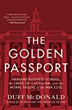 The Golden Passport: Harvard Business School, the Limits of Capitalism and the Moral Failure of the MBA Elite