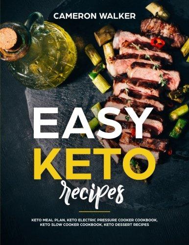 Easy Keto Recipes: Keto meal plan, Keto electric pressure cooker cookbook, Keto Slow Cooker cookbook, Keto Dessert recipes (Ketogenic diet cookbook) por Cameron Walker
