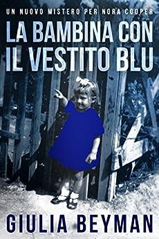 La bambina con il vestito blu (Nora Cooper ) di [Beyman, Giulia]