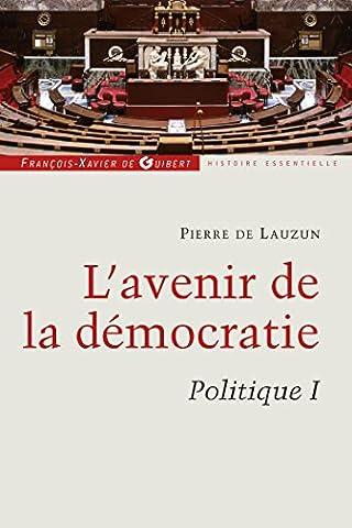 Pierre De Lauzun - Politique: Tome 1, L'avenir de la