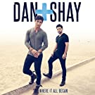 Where It All Began by Dan + Shay (2014-04-07)