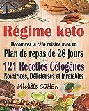 Régime keto: Découvrez la céto cuisine avec un plan de repas de 28 jours + 121 recettes cétogènes novatrices, délicieuses et inratables pour régime cétogène et régime Low-Carb. Recettes keto faciles...